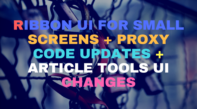 Ribbon UI For Small Screens + Proxy Code Updates + Article Tools UI Changes