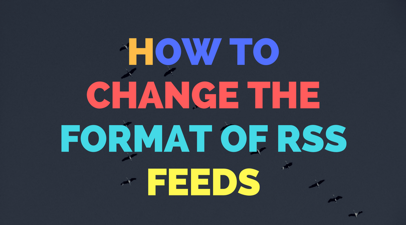 How to customize the output of RSS feeds