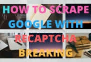 How to scrape Google with recaptcha breaking — SEO Content Machine