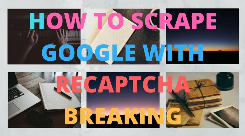 How to scrape Google with recaptcha breaking