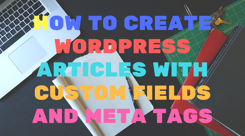 [Guide] How to create WordPress articles with custom fields and meta tags