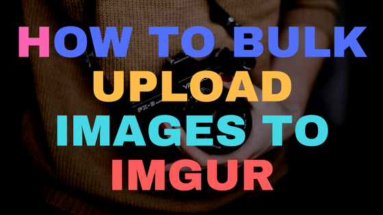 How to bulk upload images to ImgUr