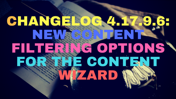 Changelog 4.17.9.6: New content filtering options for the content wizard