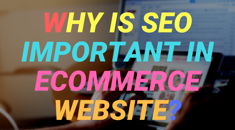Why is SEO important in Ecommerce Website