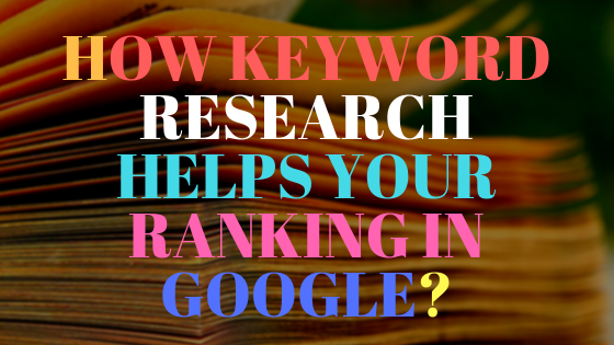 How keyword research helps your ranking in Google?