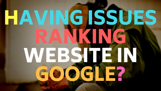 Having issues ranking your website in Google?