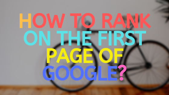 How to rank on the first page of Google?