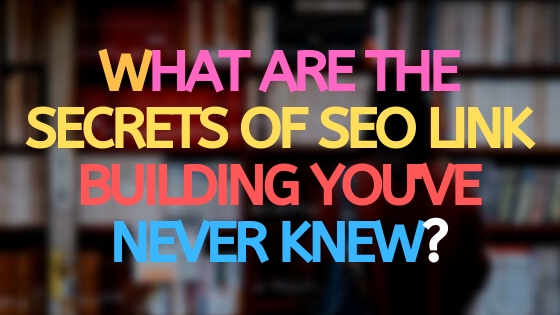 What are the secrets of SEO link building you've never knew?